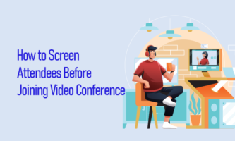 How to Screen Attendees Before Joining Video Conference