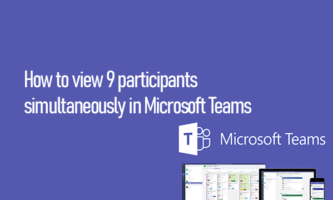 How to view 9 participants simultaneously in Microsoft Teams