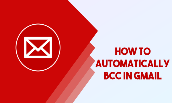 How to Automatically BCC in Gmail?