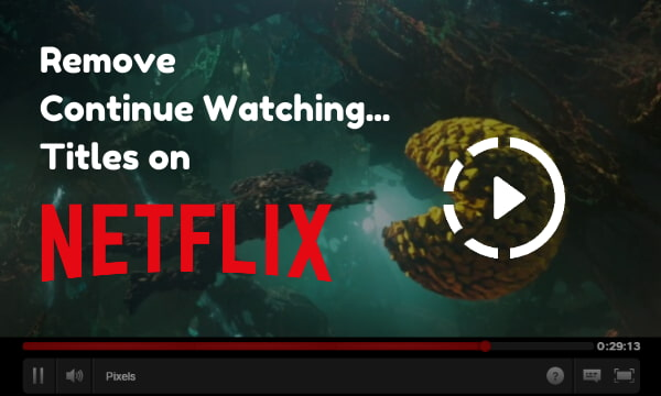 How to Remove Titles from Continue Watching List on Netflix?