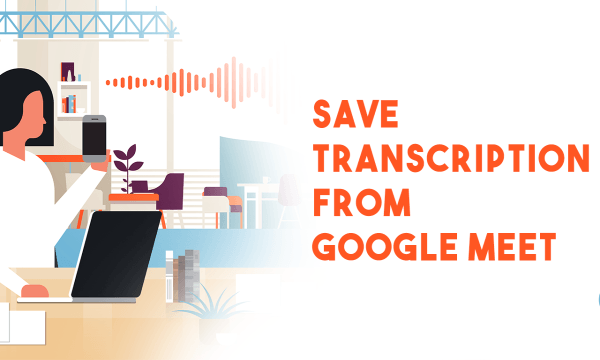 How to Save Meeting Transcripts from Google Meet?