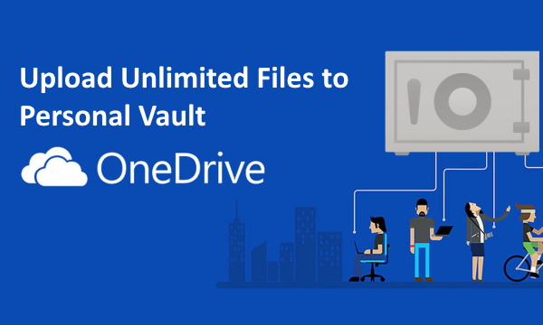 Upload Unlimited Files to One Drive Personal Vault on Windows 10