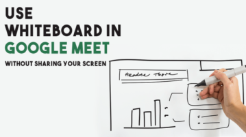 How to Use Whiteboard in Google Meet without Sharing Screen?