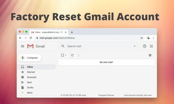 How to Factory Reset your Gmail Account using Google Scripts?