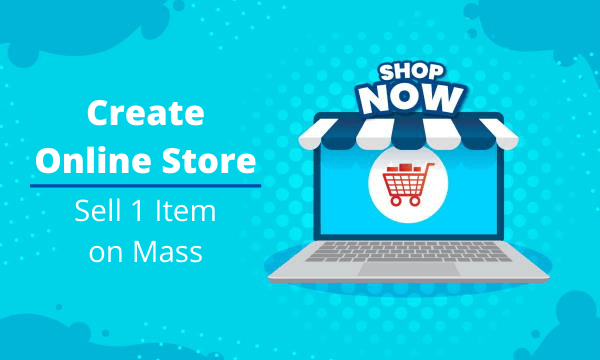 Create Online Store in Minutes to Sell 1 Product in Bulk