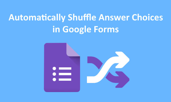 How to Automatically Shuffle Answer Choices in Google Forms?
