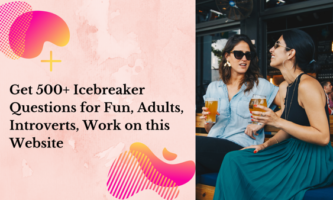 Get 500+ Icebreaker Questions for Fun, Adults, Introverts, Work, on this Website