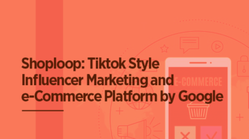 Shoploop: Tiktok Style Influencer Marketing and e-Commerce Platform by Google