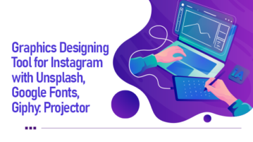 Graphics Designing Tool for Instagram with Unsplash, Google Fonts, Giphy: Projector