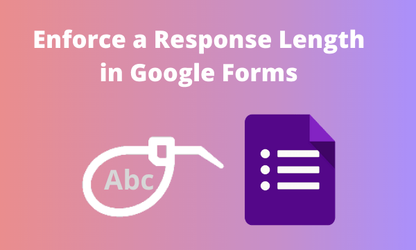 How to Enforce a Response Length in Google Forms?