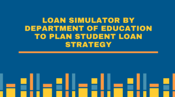 Loan Simulator by Department of Education To Plan Student Loan Strategy