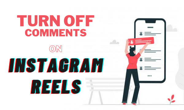 How to Turn Off Comments on Instagram Reels?