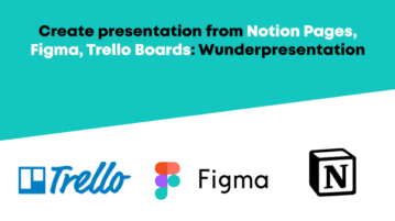 Create presentation from Notion Pages, Figma, Trello Boards: Wunderpresentation