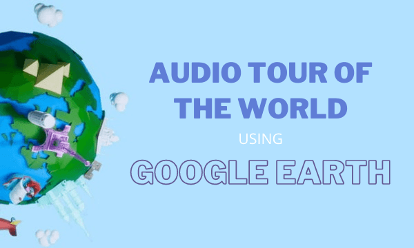 Take Audio Tours of the World using Google Earth: FromYourCouch