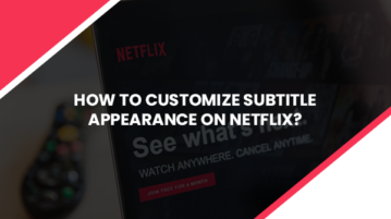 How to Customize Subtitle Appearance on Netflix?