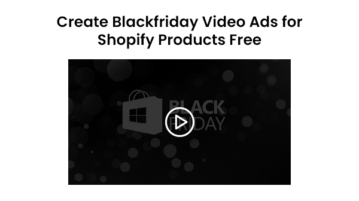 Create Blackfriday Video Ads for Shopify Products Free