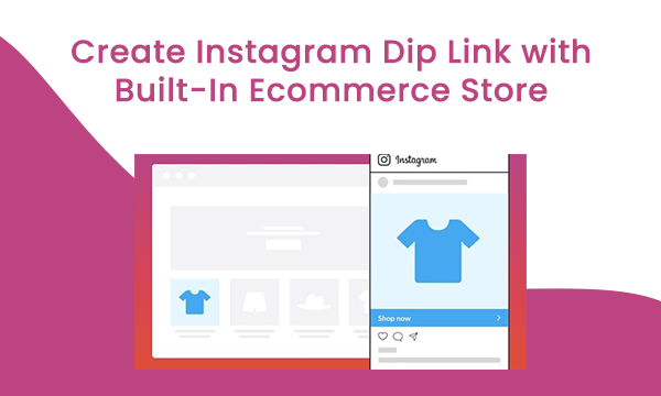 Create Instagram Dip Link with Built-In Ecommerce Store