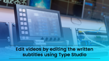 Edit videos by editing the written subtitles using Type Studio