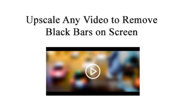 Upscale Any Video to Remove Black Bars on Screen