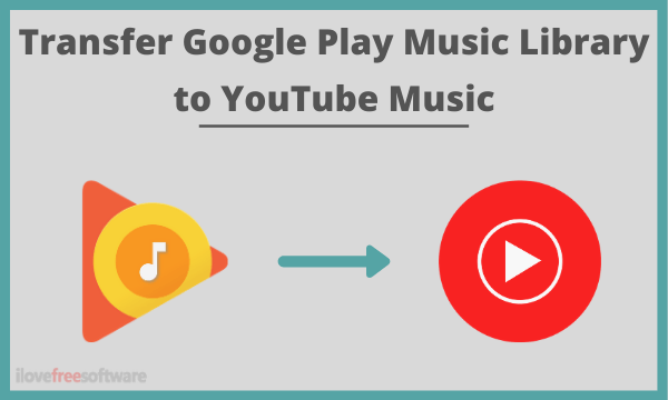 Transfer Google Play Music Library to YouTube Music Free